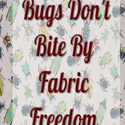 Bugs don't bite by Fabric Freedom