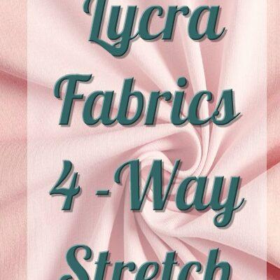 Lycra Fabric - 4 way stretch